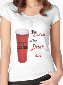 Beer Pong Legend, You Sink'em They Drink'em Women's Fitted Scoop T-Shirt