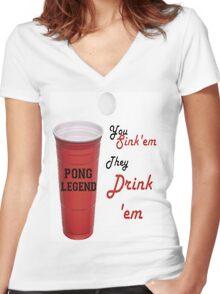 Beer Pong Legend, You Sink'em They Drink'em Women's Fitted V-Neck T-Shirt