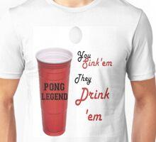 Beer Pong Legend, You Sink'em They Drink'em Unisex T-Shirt