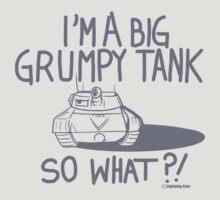 I'm Just A Big Grumpy Tank!  by PalmettoSpace