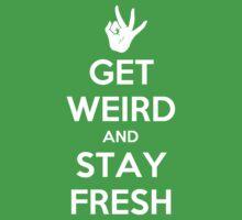Get Weird and Stay Fresh   Unisex T-Shirt