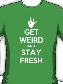 Get Weird and Stay Fresh T-Shirt