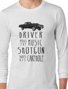 Driver picks the Music, Shotgun shuts his Cakehole Long Sleeve T-Shirt