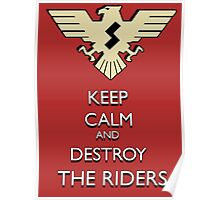 """""""Keep Calm And Destroy The Riders!"""" Shocker Poster 1 Poster"""
