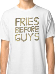 Fries Before Guys Classic T-Shirt