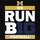 We Run BIG10 Football - Michigan by huckblade