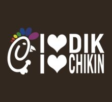 I Love Chikin, I Love Dik! by formerfatboys