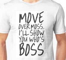 MOVE OVER MOSS I'LL SHOW YOU WHO'S BOSS Unisex T-Shirt