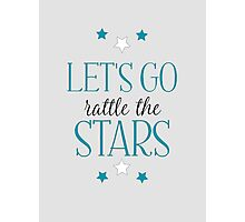 Let's go Rattle the Stars Photographic Print