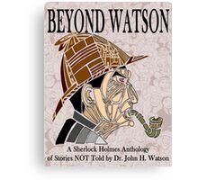Beyond Watson Canvas Print