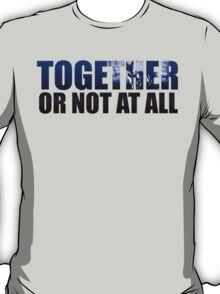 Together or Not At All T-Shirt