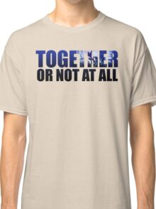 Together or Not At All Classic T-Shirt