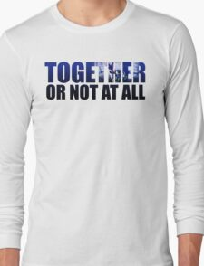 Together or Not At All Long Sleeve T-Shirt