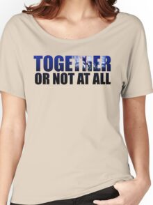 Together or Not At All Women's Relaxed Fit T-Shirt