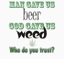 Man gave us beer, God gave us weed by latersbaby
