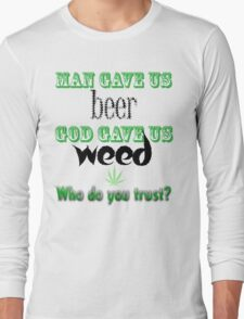 Man gave us beer, God gave us weed Long Sleeve T-Shirt