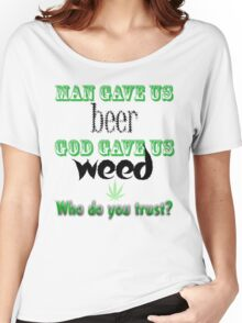 Man gave us beer, God gave us weed Women's Relaxed Fit T-Shirt