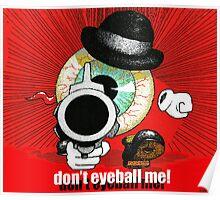 Don't eyeball me! Poster