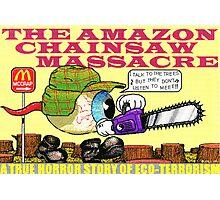 Amazon chainsaw massacre Photographic Print