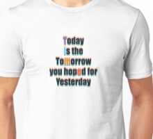 Today Tomorrow Yesterday 1 Unisex T-Shirt