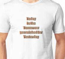 Today Tomorrow Yesterday 3 Unisex T-Shirt