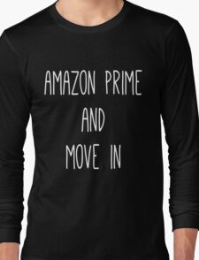 Amazon Prime and Move In Long Sleeve T-Shirt