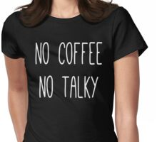 No Coffee No Talky Womens Fitted T-Shirt