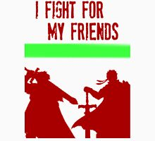 I FIGHT FOR MY FRIENDS Unisex T-Shirt