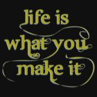 Life Is What You Make It by Barbo