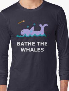 Bathe The Whales! Long Sleeve T-Shirt
