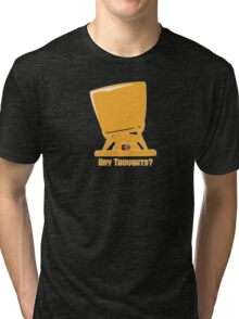 Any thoughts ? Tri-blend T-Shirt