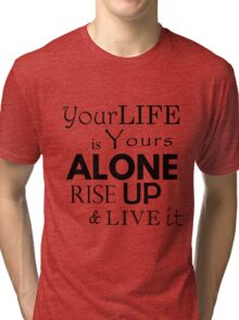 """Your Life is Yours Alone"" quote black Tri-blend T-Shirt"