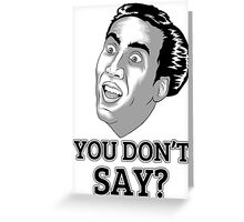 You Dont Say? Greeting Card