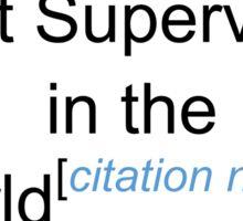 Best Supervisor in the World - Citation Needed! Sticker