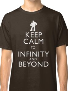 """""""KEEP CALM TO INFINITY AND BEYOND"""" Classic T-Shirt"""