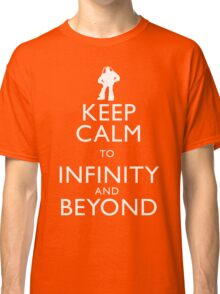 """KEEP CALM TO INFINITY AND BEYOND"" Classic T-Shirt"