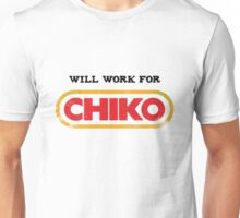 Will work for CHIKO Unisex T-Shirt