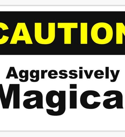 Caution: Aggressively Magical Sticker