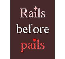 Rails before Pails Photographic Print