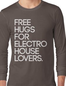 Free Hugs For Electro House Lovers. Long Sleeve T-Shirt