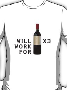 Will work for Wine x3 T-Shirt