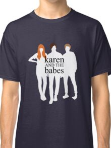 Karen and the Babes Classic T-Shirt