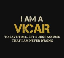 I AM A VICAR TO SAVE TIME, LET'S JUST ASSUME THAT I AM NEVER WRONG by BADASSTEES