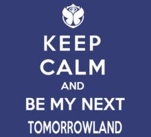 Keep Calm And Be My Next Tomorrowland by Antigoni