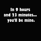 In 9 hours and 23 minutes... you'll be mine. by Tia Knight