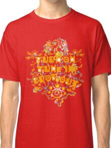 Turn On Tune In Drop Out Classic T-Shirt