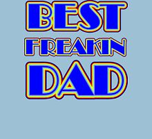 """Father's Day """"Best Freakin Dad"""" Unisex T-Shirt"""