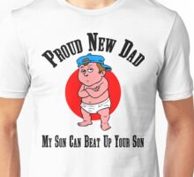 """New Father """"Proud New Dad - My Son Can Beat Up Your Son"""" Unisex T-Shirt"""