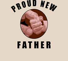 """New Dad Father """"Proud New Father"""" Unisex T-Shirt"""