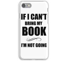 If i can't bring my book iPhone Case/Skin